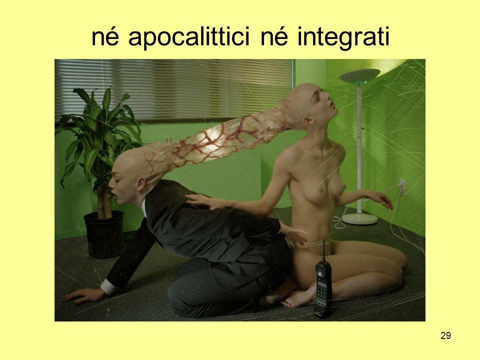 29 né apocalittici né integrati
