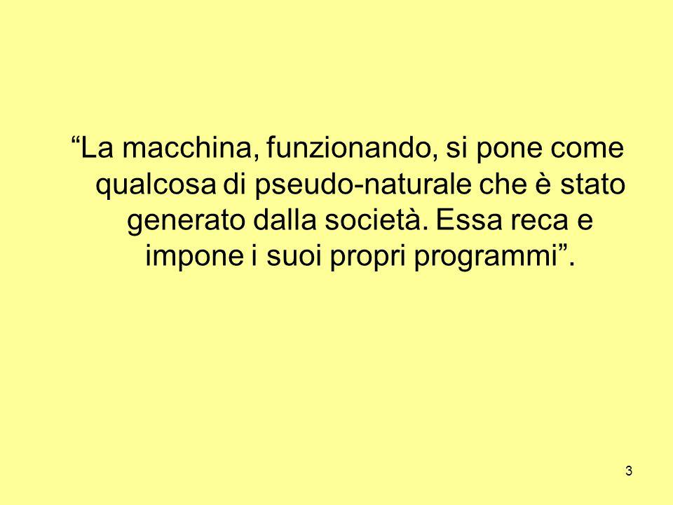3 La macchina, funzionando, si pone come qualcosa di pseudo-naturale che è stato generato dalla società.
