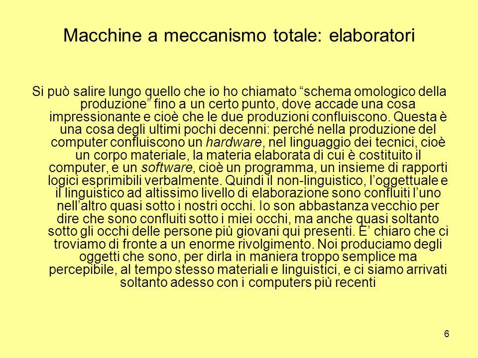 6 Macchine a meccanismo totale: elaboratori Si può salire lungo quello che io ho chiamato schema omologico della produzione fino a un certo punto, dove accade una cosa impressionante e cioè che le due produzioni confluiscono.