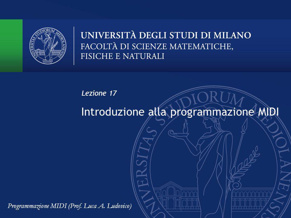 Introduzione alla programmazione MIDI Lezione 17 Programmazione MIDI (Prof. Luca A. Ludovico)