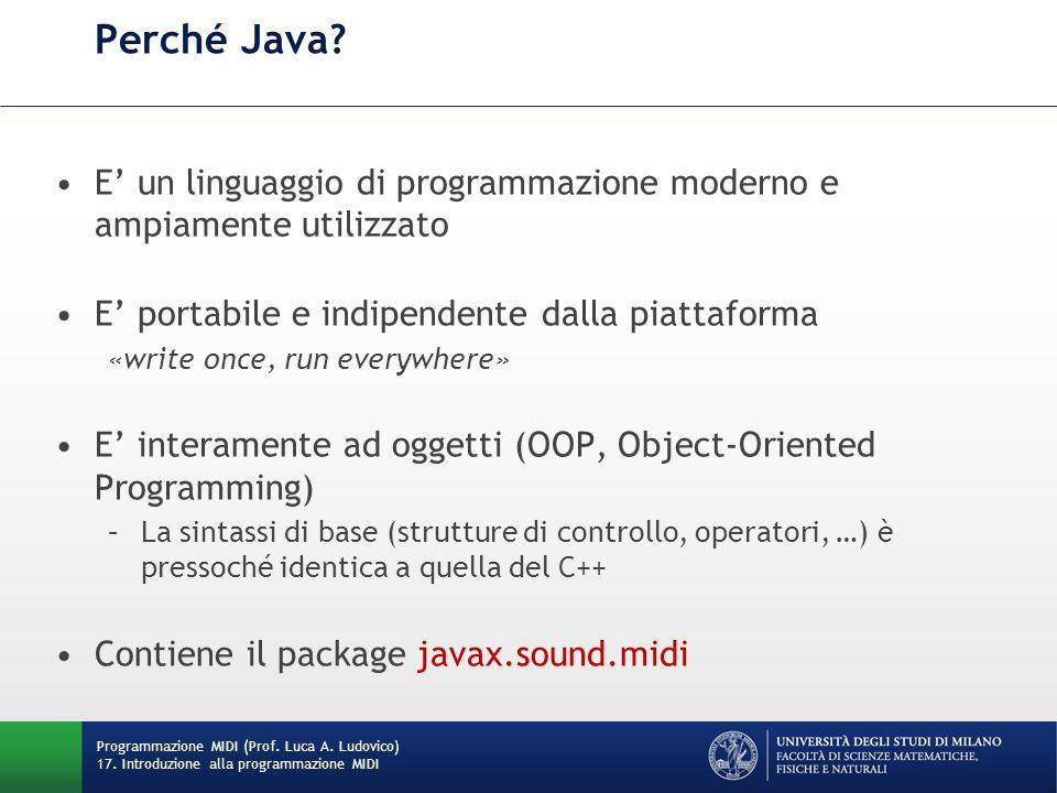 Perché Java? E' un linguaggio di programmazione moderno e ampiamente utilizzato E' portabile e indipendente dalla piattaforma «write once, run everywh