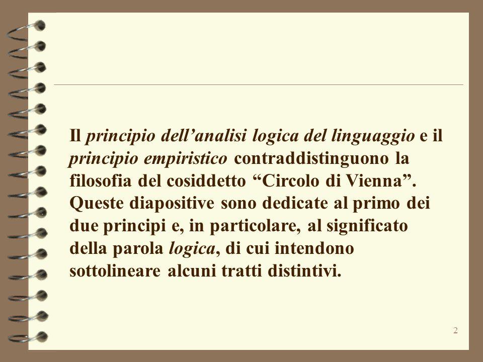 """2 Il principio dell'analisi logica del linguaggio e il principio empiristico contraddistinguono la filosofia del cosiddetto """"Circolo di Vienna"""". Quest"""