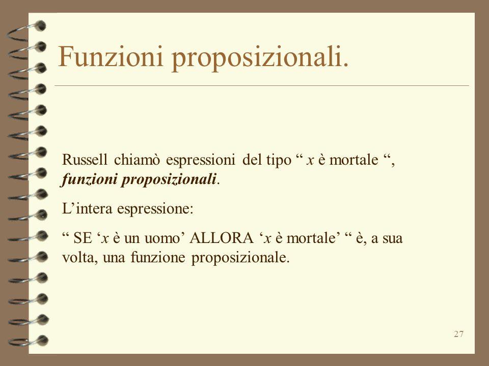 """27 Funzioni proposizionali. Russell chiamò espressioni del tipo """" x è mortale """", funzioni proposizionali. L'intera espressione: """" SE 'x è un uomo' ALL"""