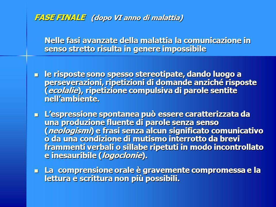 FASE FINALE (dopo VI anno di malattia) Nelle fasi avanzate della malattia la comunicazione in senso stretto risulta in genere impossibile le risposte