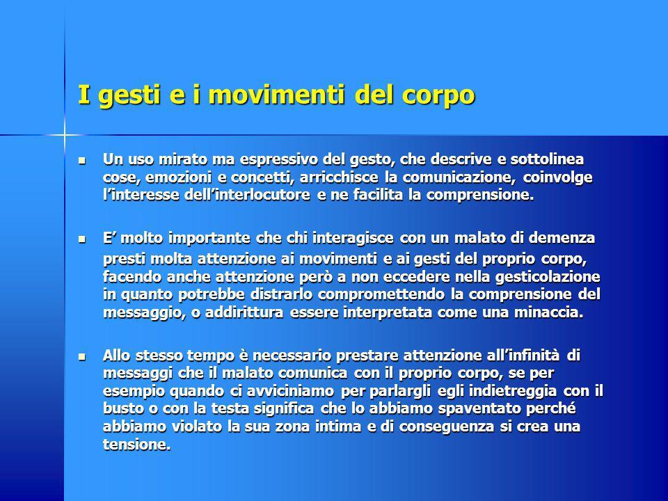 I gesti e i movimenti del corpo Un uso mirato ma espressivo del gesto, che descrive e sottolinea cose, emozioni e concetti, arricchisce la comunicazio