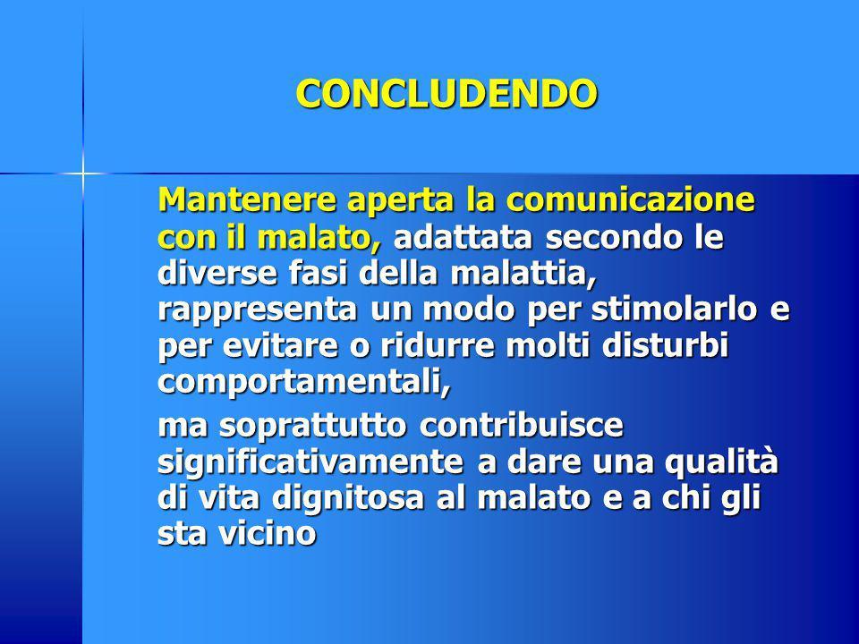 Mantenere aperta la comunicazione con il malato, adattata secondo le diverse fasi della malattia, rappresenta un modo per stimolarlo e per evitare o r