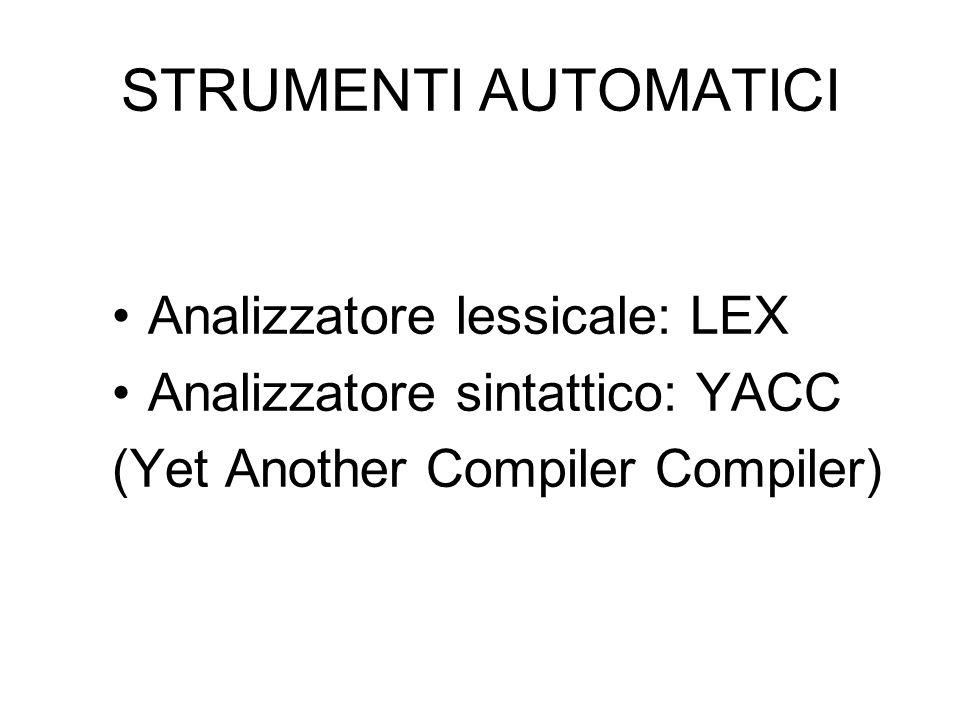 STRUMENTI AUTOMATICI Analizzatore lessicale: LEX Analizzatore sintattico: YACC (Yet Another Compiler Compiler)