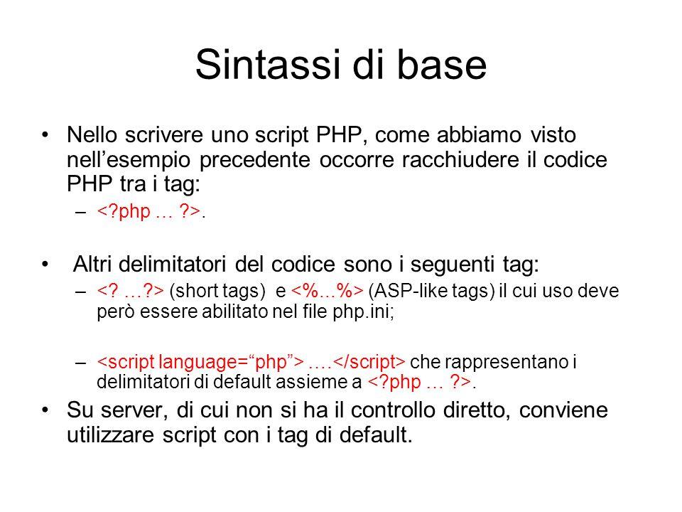 Sintassi di base Nello scrivere uno script PHP, come abbiamo visto nell'esempio precedente occorre racchiudere il codice PHP tra i tag: –. Altri delim
