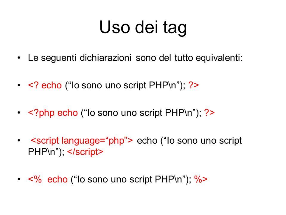 """Uso dei tag Le seguenti dichiarazioni sono del tutto equivalenti: echo (""""Io sono uno script PHP\n"""");"""