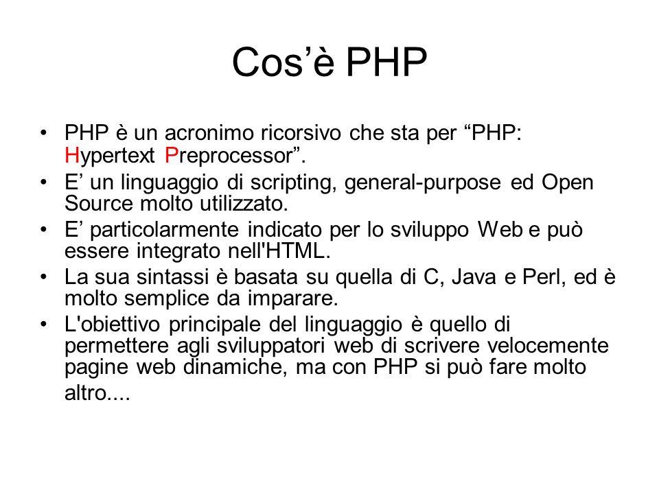 """Cos'è PHP PHP è un acronimo ricorsivo che sta per """"PHP: Hypertext Preprocessor"""". E' un linguaggio di scripting, general-purpose ed Open Source molto u"""