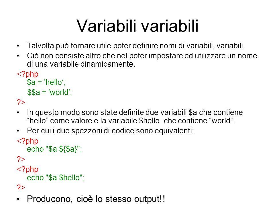 Variabili variabili Talvolta può tornare utile poter definire nomi di variabili, variabili. Ciò non consiste altro che nel poter impostare ed utilizza