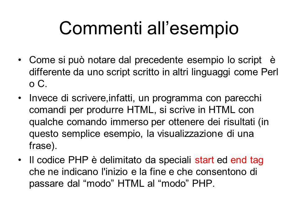 Commenti all'esempio Come si può notare dal precedente esempio lo script è differente da uno script scritto in altri linguaggi come Perl o C. Invece d