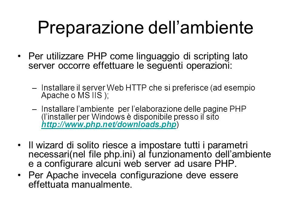 Preparazione dell'ambiente Per utilizzare PHP come linguaggio di scripting lato server occorre effettuare le seguenti operazioni: –Installare il serve