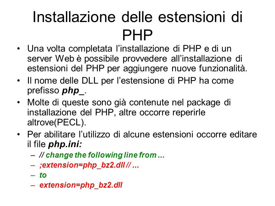 Installazione delle estensioni di PHP Una volta completata l'installazione di PHP e di un server Web è possibile provvedere all'installazione di esten