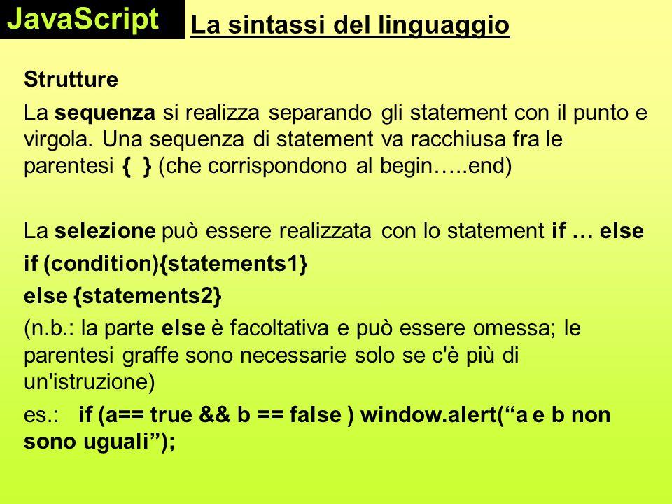 La sintassi del linguaggio Strutture La sequenza si realizza separando gli statement con il punto e virgola. Una sequenza di statement va racchiusa fr