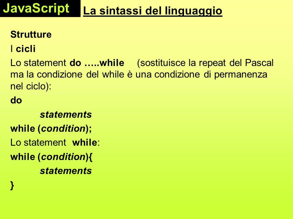 La sintassi del linguaggio Strutture I cicli Lo statement do …..while (sostituisce la repeat del Pascal ma la condizione del while è una condizione di