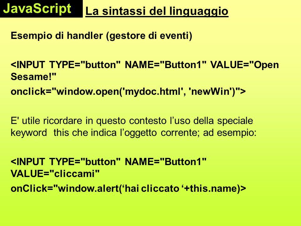 La sintassi del linguaggio Esempio di handler (gestore di eventi) <INPUT TYPE=