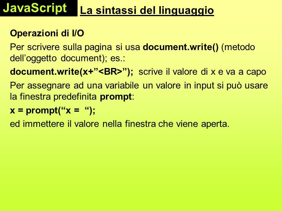 """La sintassi del linguaggio Operazioni di I/O Per scrivere sulla pagina si usa document.write() (metodo dell'oggetto document); es.: document.write(x+"""""""