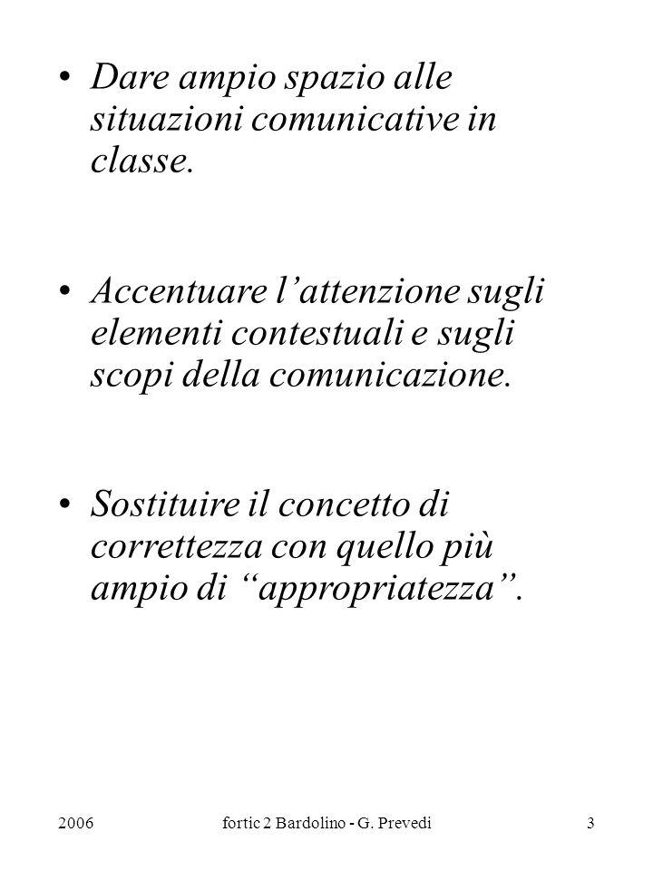 2006fortic 2 Bardolino - G. Prevedi3 Dare ampio spazio alle situazioni comunicative in classe.
