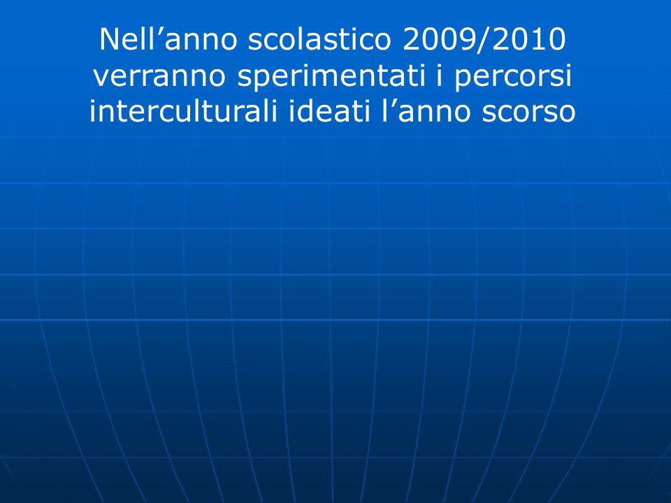 Nell'anno scolastico 2009/2010 verranno sperimentati i percorsi interculturali ideati l'anno scorso
