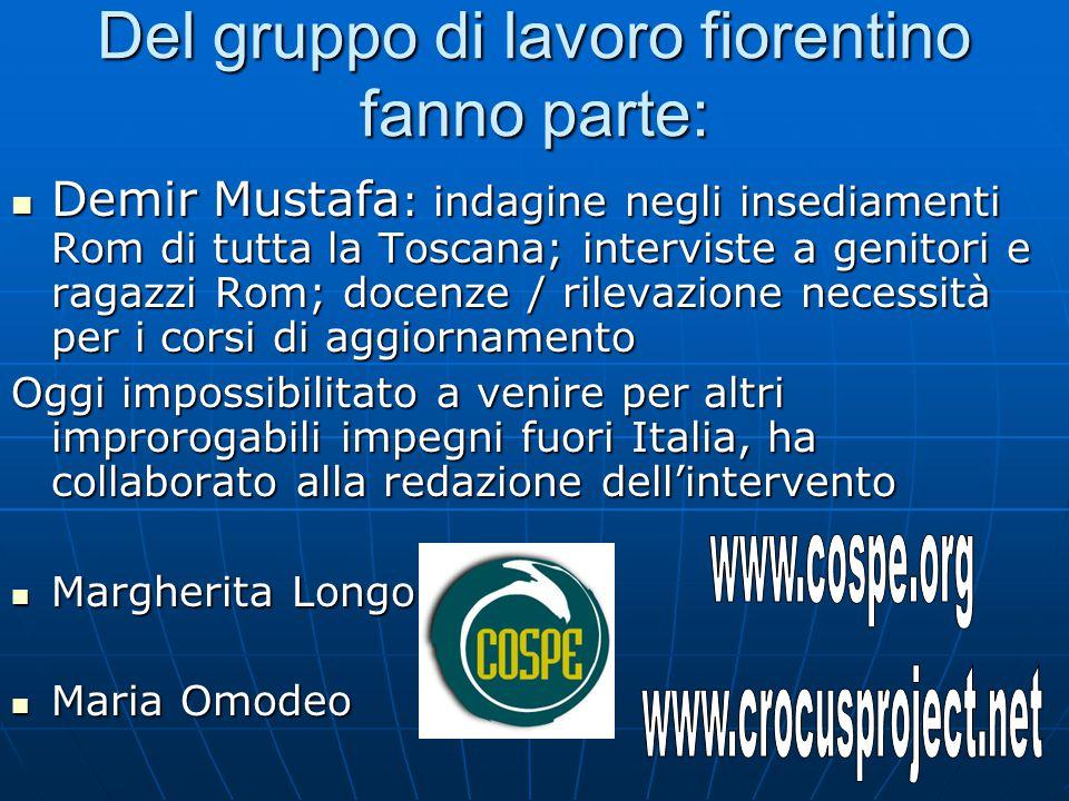 Del gruppo di lavoro fiorentino fanno parte: Demir Mustafa : indagine negli insediamenti Rom di tutta la Toscana; interviste a genitori e ragazzi Rom;
