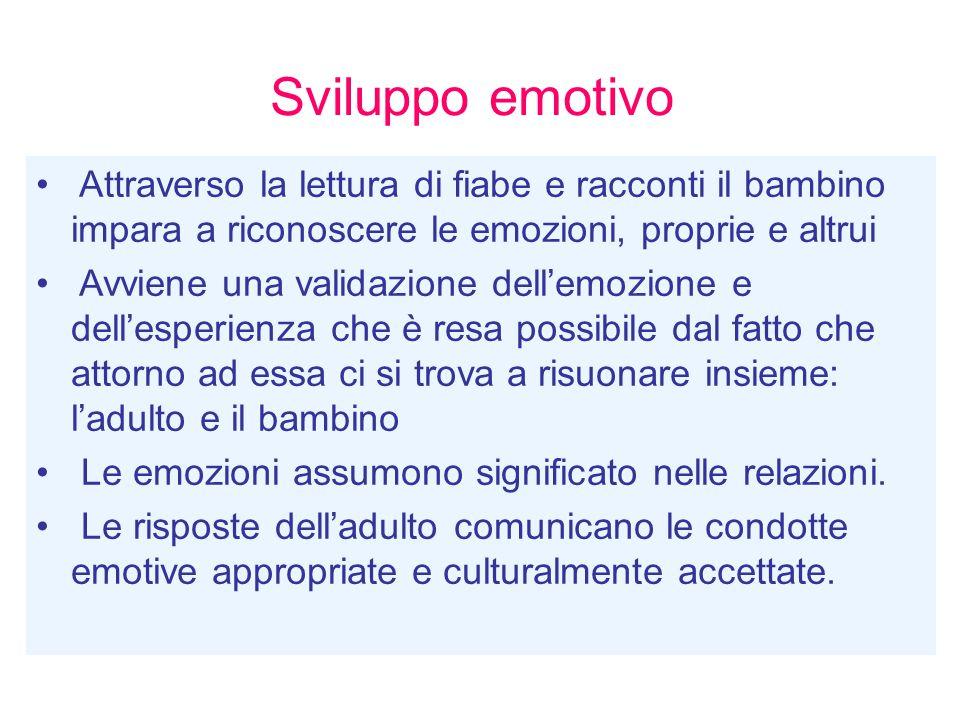 Attraverso la lettura di fiabe e racconti il bambino impara a riconoscere le emozioni, proprie e altrui Avviene una validazione dell'emozione e dell'e
