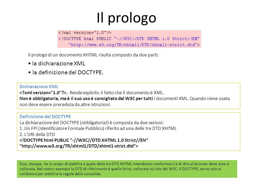 Il prologo Il prologo di un documento XHTML risulta composto da due parti: la dichiarazione XML la definizione del DOCTYPE. Dichiarazione XML. Rende e