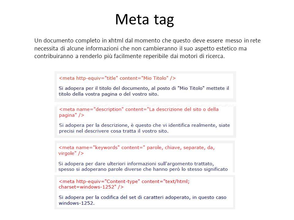 Meta tag Un documento completo in xhtml dal momento che questo deve essere messo in rete necessita di alcune informazioni che non cambieranno il suo a