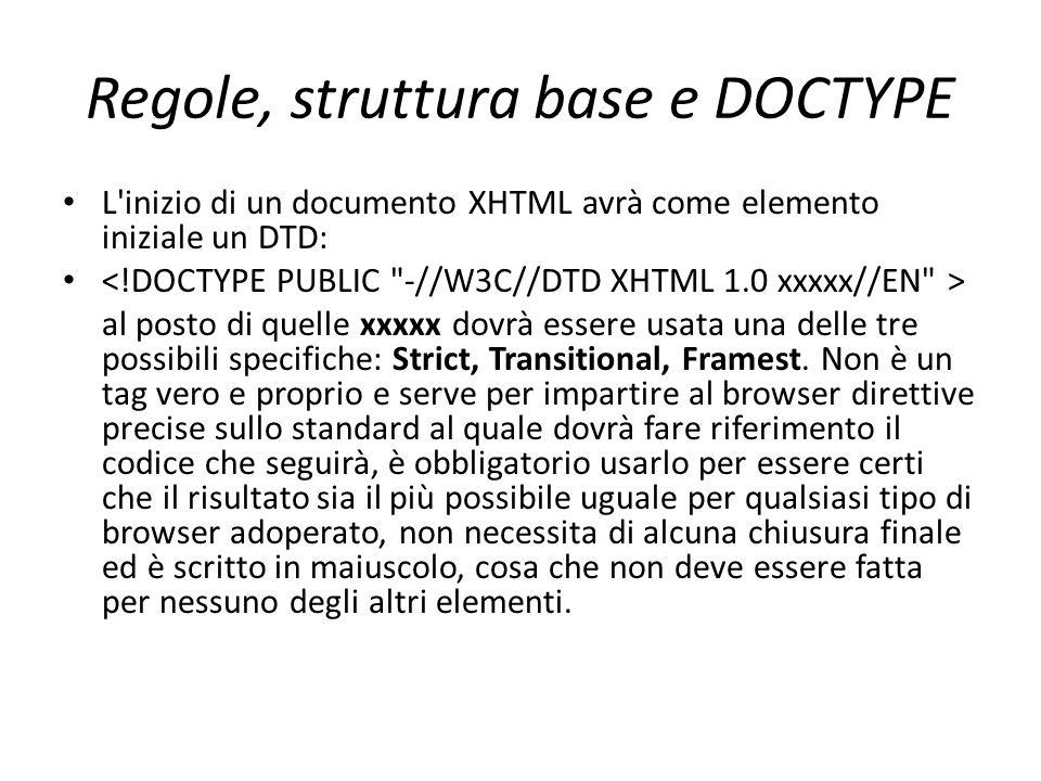Regole, struttura base e DOCTYPE L'inizio di un documento XHTML avrà come elemento iniziale un DTD: al posto di quelle xxxxx dovrà essere usata una de