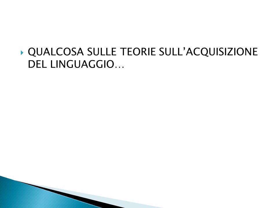  QUALCOSA SULLE TEORIE SULL'ACQUISIZIONE DEL LINGUAGGIO…