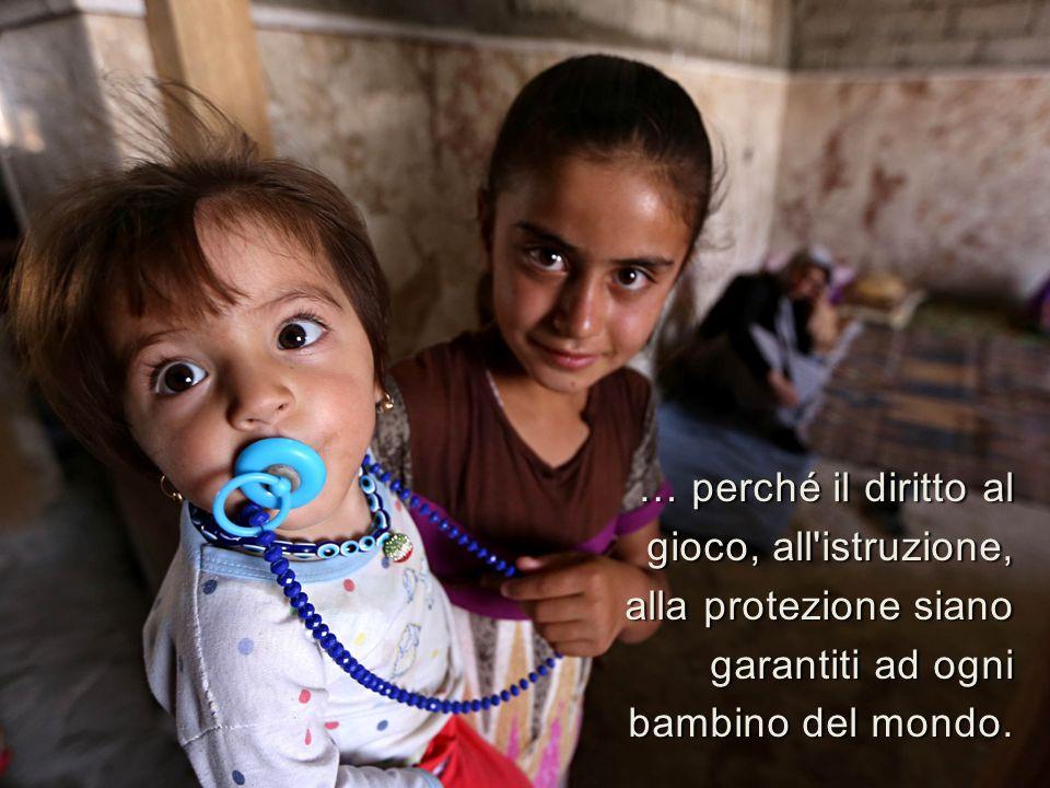 … perché il diritto al gioco, all istruzione, alla protezione siano garantiti ad ogni bambino del mondo.