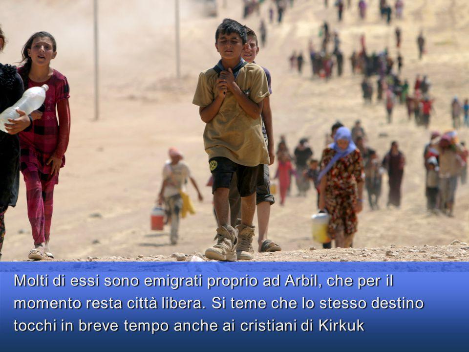 Molti di essi sono emigrati proprio ad Arbil, che per il momento resta città libera.
