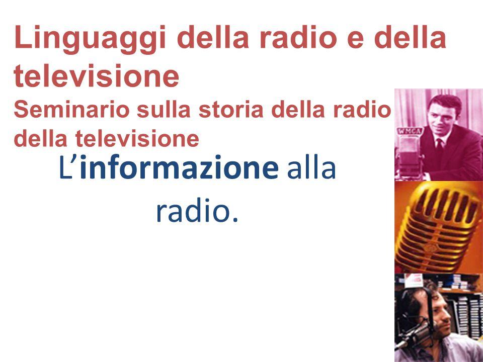 L'informazione alla radio. Linguaggi della radio e della televisione Seminario sulla storia della radio e della televisione
