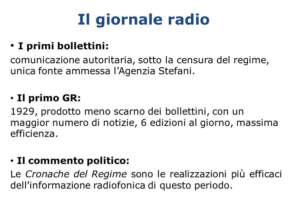 Il giornale radio I primi bollettini: comunicazione autoritaria, sotto la censura del regime, unica fonte ammessa l'Agenzia Stefani.