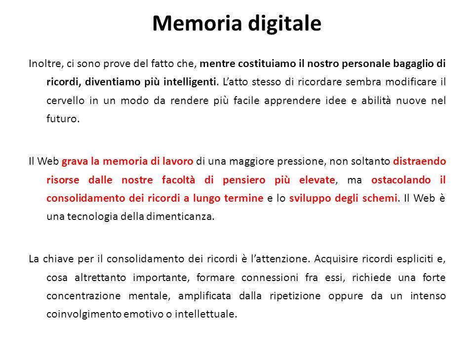 Memoria digitale Inoltre, ci sono prove del fatto che, mentre costituiamo il nostro personale bagaglio di ricordi, diventiamo più intelligenti. L'atto