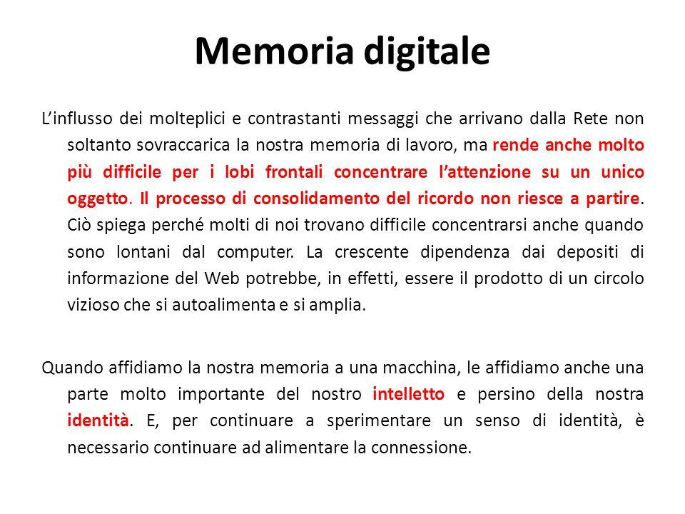 Memoria digitale L'influsso dei molteplici e contrastanti messaggi che arrivano dalla Rete non soltanto sovraccarica la nostra memoria di lavoro, ma rende anche molto più difficile per i lobi frontali concentrare l'attenzione su un unico oggetto.