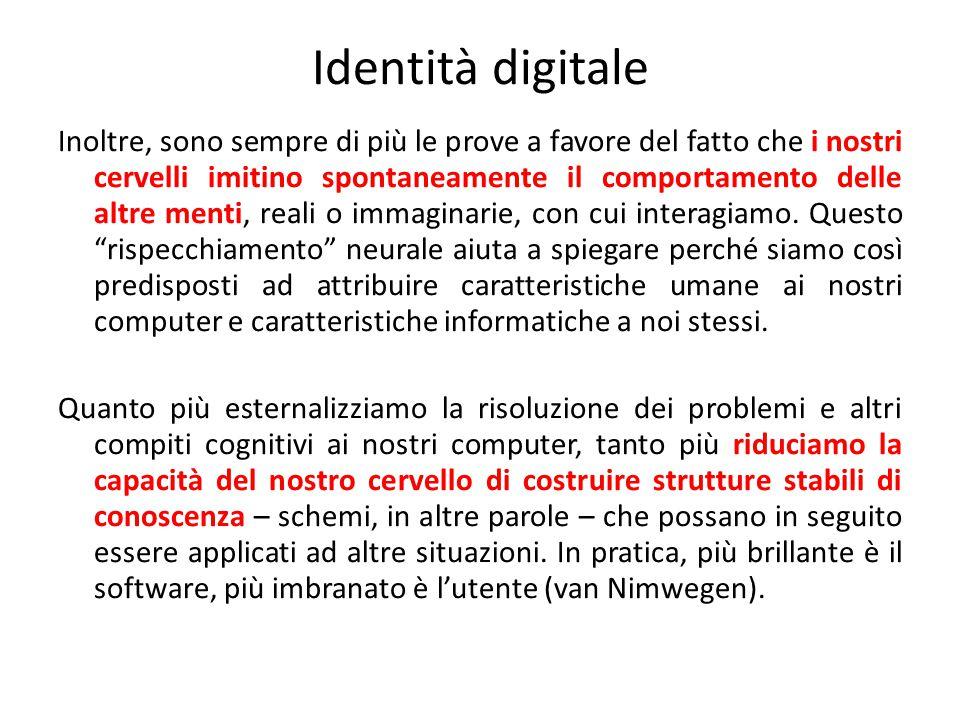 Identità digitale Inoltre, sono sempre di più le prove a favore del fatto che i nostri cervelli imitino spontaneamente il comportamento delle altre menti, reali o immaginarie, con cui interagiamo.