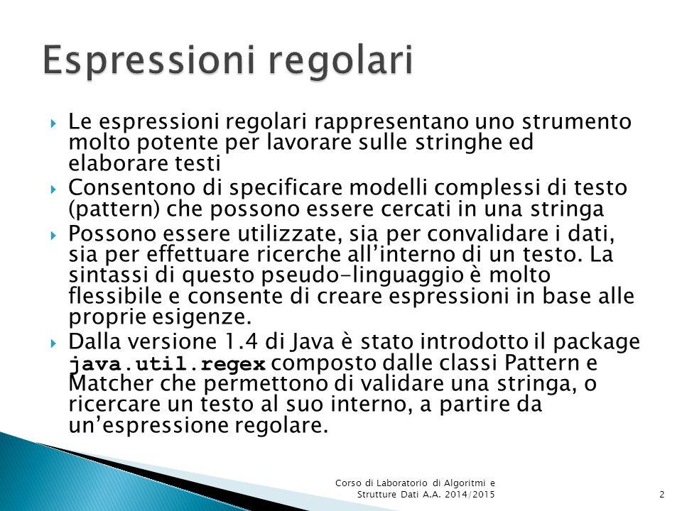  Le espressioni regolari rappresentano uno strumento molto potente per lavorare sulle stringhe ed elaborare testi  Consentono di specificare modelli