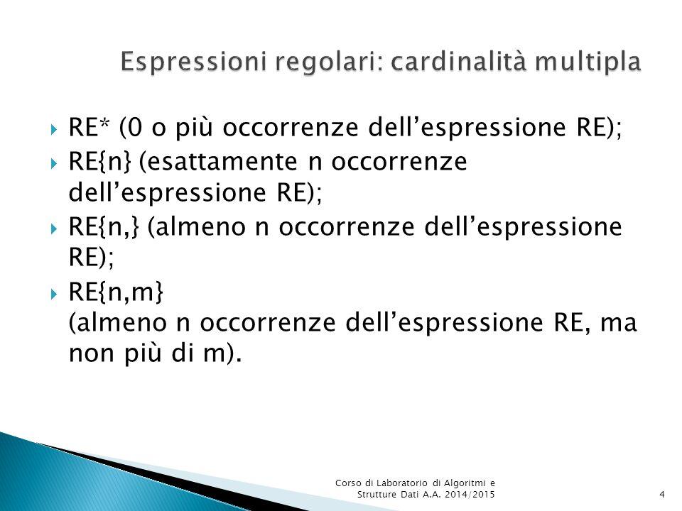  RE* (0 o più occorrenze dell'espressione RE);  RE{n} (esattamente n occorrenze dell'espressione RE);  RE{n,} (almeno n occorrenze dell'espressione