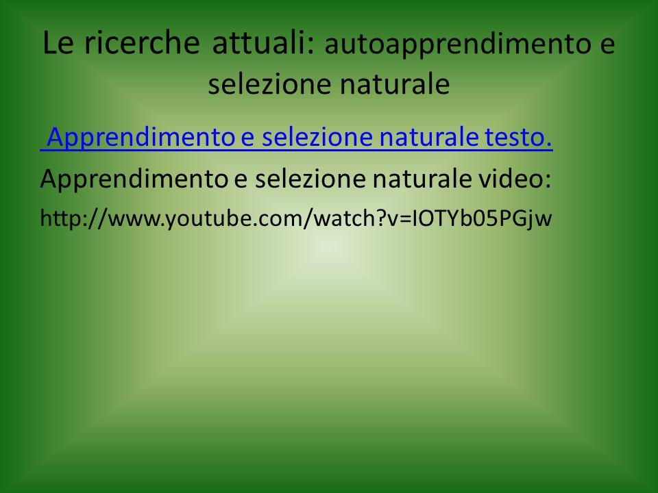 Le ricerche attuali: autoapprendimento e selezione naturale Apprendimento e selezione naturale testo. Apprendimento e selezione naturale video: http:/
