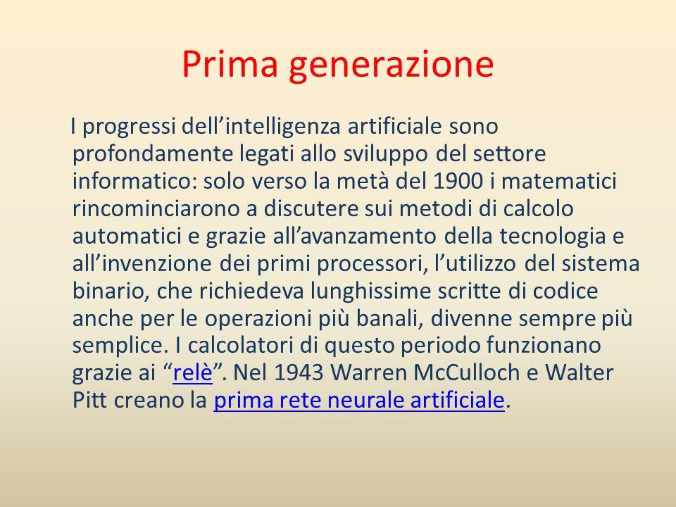 Prima generazione I progressi dell'intelligenza artificiale sono profondamente legati allo sviluppo del settore informatico: solo verso la metà del 19