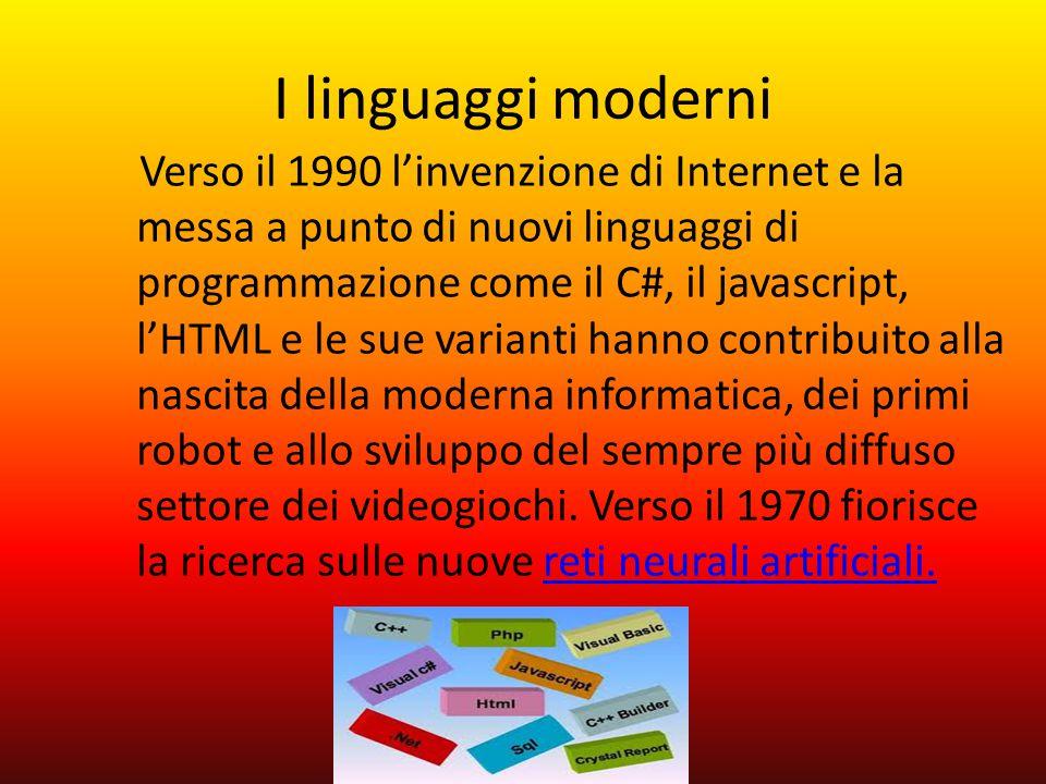 I linguaggi moderni Verso il 1990 l'invenzione di Internet e la messa a punto di nuovi linguaggi di programmazione come il C#, il javascript, l'HTML e