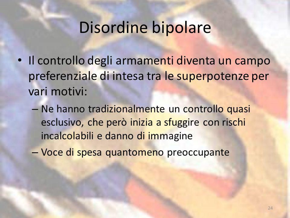 Disordine bipolare Il controllo degli armamenti diventa un campo preferenziale di intesa tra le superpotenze per vari motivi: – Ne hanno tradizionalme