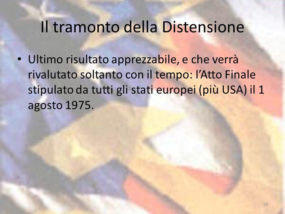 Il tramonto della Distensione Ultimo risultato apprezzabile, e che verrà rivalutato soltanto con il tempo: l'Atto Finale stipulato da tutti gli stati europei (più USA) il 1 agosto 1975.