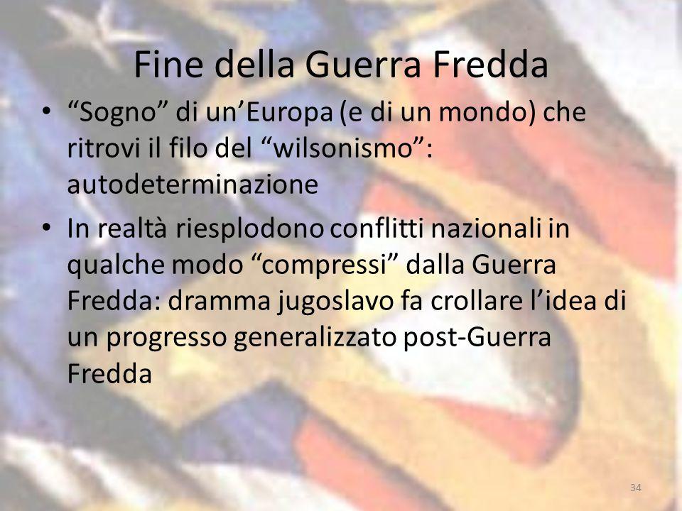 """Fine della Guerra Fredda """"Sogno"""" di un'Europa (e di un mondo) che ritrovi il filo del """"wilsonismo"""": autodeterminazione In realtà riesplodono conflitti"""