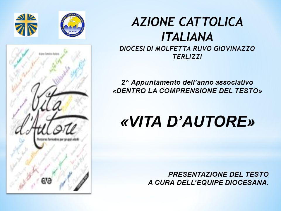 AZIONE CATTOLICA ITALIANA DIOCESI DI MOLFETTA RUVO GIOVINAZZO TERLIZZI 2^ Appuntamento dell'anno associativo «DENTRO LA COMPRENSIONE DEL TESTO» «VITA D'AUTORE» PRESENTAZIONE DEL TESTO A CURA DELL'EQUIPE DIOCESANA.