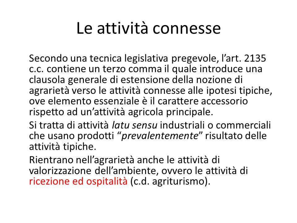 Le attività connesse Secondo una tecnica legislativa pregevole, l'art. 2135 c.c. contiene un terzo comma il quale introduce una clausola generale di e