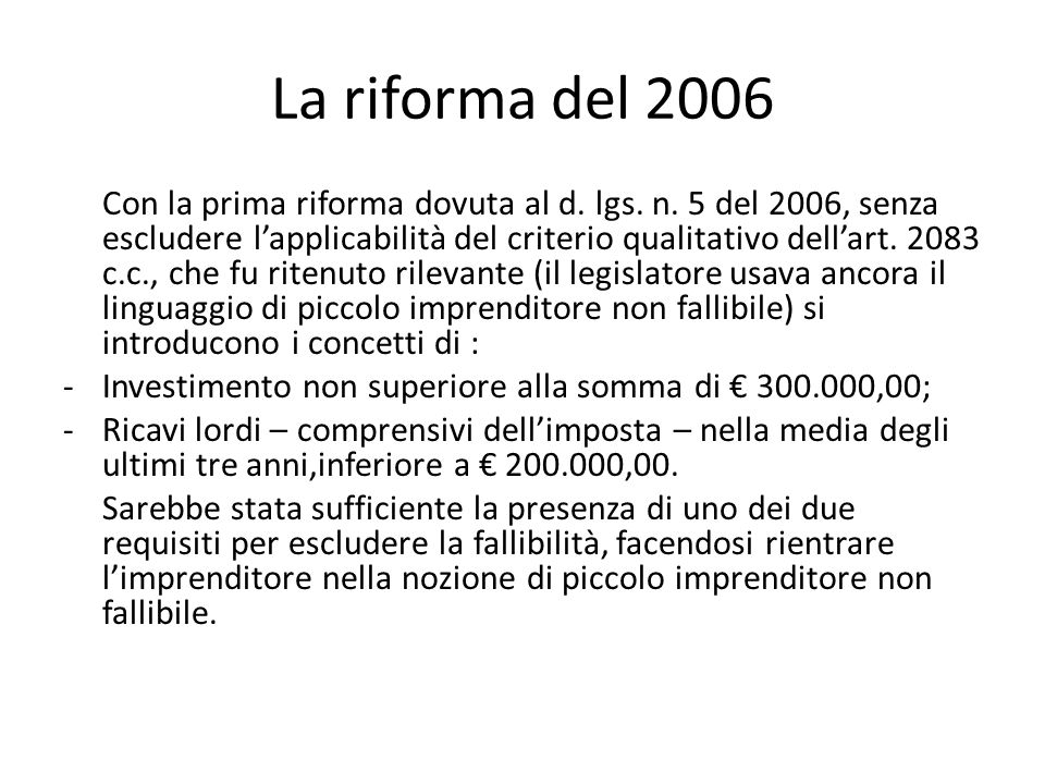 La riforma del 2006 Con la prima riforma dovuta al d. lgs. n. 5 del 2006, senza escludere l'applicabilità del criterio qualitativo dell'art. 2083 c.c.