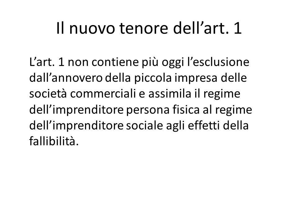 Il nuovo tenore dell'art. 1 L'art. 1 non contiene più oggi l'esclusione dall'annovero della piccola impresa delle società commerciali e assimila il re