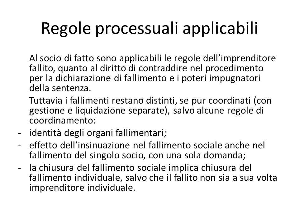 Regole processuali applicabili Al socio di fatto sono applicabili le regole dell'imprenditore fallito, quanto al diritto di contraddire nel procedimento per la dichiarazione di fallimento e i poteri impugnatori della sentenza.